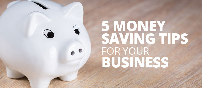 5 Quick Money Saving Tips For Your Small Business - MLA